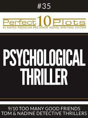 "cover image of Perfect 10 Psychological Thriller Plots #35-9 ""TOO MANY GOOD FRIENDS – TOM & NADINE DETECTIVE THRILLERS"""