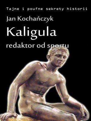 cover image of Kaligula--redaktor od sportu