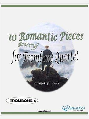 cover image of 10 (Easy) Romantic Pieces for Trombone/Euphonium Quartet (TROMBONE 4)