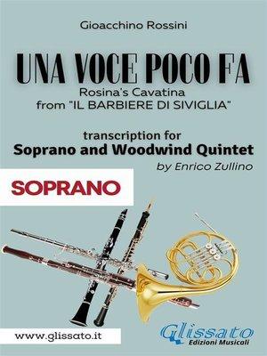cover image of (Soprano part) Una voce poco fa--Soprano & Woodwind Quintet