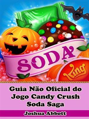 cover image of Guia Não Oficial Do Jogo Candy Crush Soda Saga