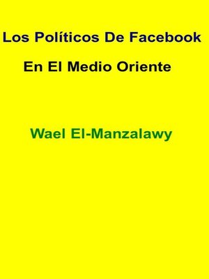 "cover image of ""los Políticos De Facebook En El Medio Oriente"""