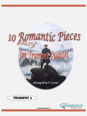 cover image of 10 (Easy) Romantic Pieces for Trumpet Quartet (TRUMPET 2)