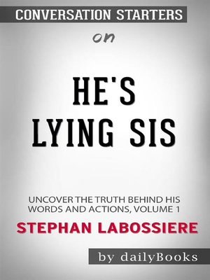 cover image of He's Lying Sis--Uncover the Truth Behind His Words and Actions, Volume 1 byStephan Labossiere--Conversation Starters