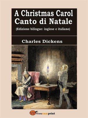 cover image of A Christmas Carol--Canto di Natale (Edizione bilingue--inglese e italiano)