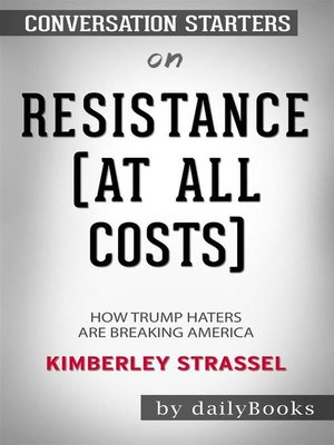 cover image of Resistance (At All Costs)--How Trump Haters Are Breaking America byKimberley Strassel--Conversation Starters