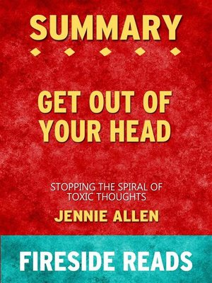 cover image of Get Out of Your Head--Stopping the Spiral of Toxic Thoughts by Jennie Allen--Summary by Fireside Reads