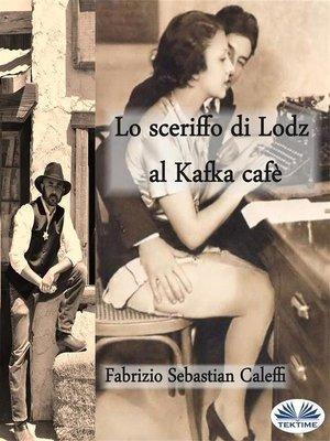cover image of Lo Sceriffo Di Lodz Al Kafka Cafè