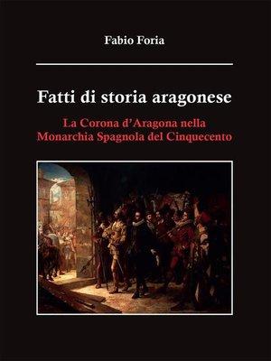 cover image of Fatti di storia aragonese. La corona d'Aragona nella monarchia spagnola del Cinquecento