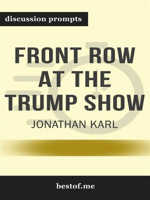 """cover image of Summary--""""Front Row at the Trump Show"""" by Jonathan Karl--Discussion Prompts"""