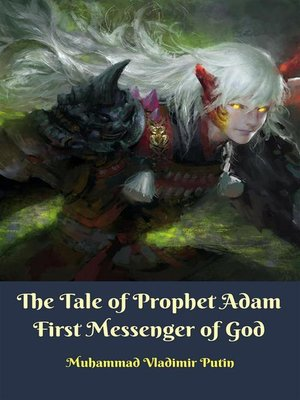 cover image of The Tale of Prophet Adam First Messenger of God