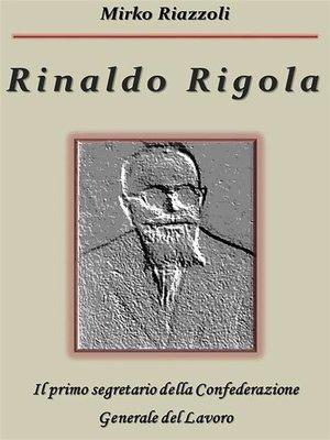 cover image of Rinaldo Rigola Il primo segretario della Confederazione Generale del Lavoro