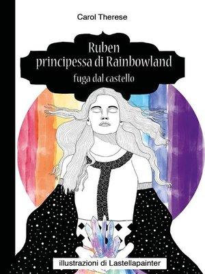 cover image of Ruben principessa di Rainbowland--Fuga dal castello