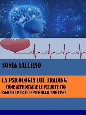 cover image of La psicologia del trading--Come affrontare le perdite con esercizi per il controllo emotivo