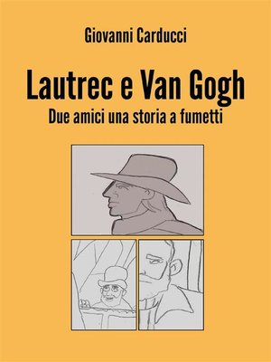 cover image of Lautrec e Van Gogh. Due amici una storia a fumetti