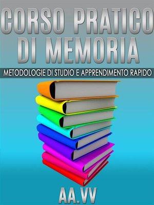 cover image of Corso pratico di memoria--metodologie di studio e apprendimento rapido