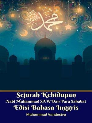 cover image of Sejarah Kehidupan Nabi Muhammad SAW Dan Para Sahabat Edisi Bahasa Inggris