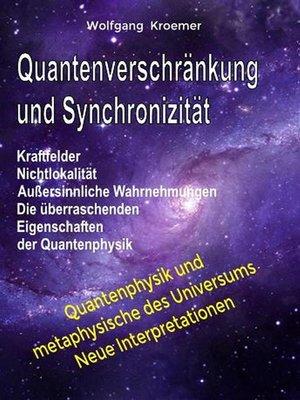 cover image of Quantenverschränkung und Synchronizität. Kraftfelder, Nichtlokalität, Außersinnliche Wahrnehmungen. Die überraschenden Eigenschaften der Quantenphysik.