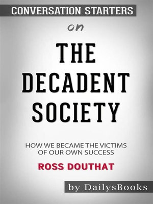 cover image of The Decadent Society--How We Became a Victim of Our Own Success byRoss Douthat--Conversation Starters
