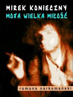 cover image of Moja wielka miłość