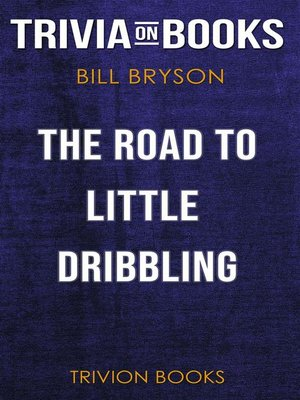 cover image of The Road to Little Dribbling by Bill Bryson (Trivia-On-Books)