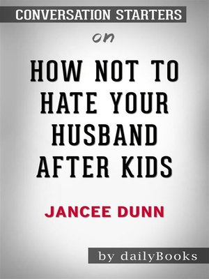cover image of How Not to Hate Your Husband After Kids--by Jancee Dunn   Conversation Starters
