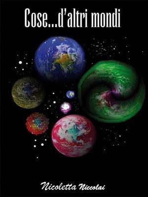cover image of Cose.. D'altri mondi
