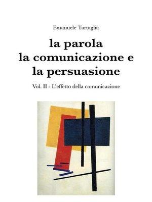 cover image of La parola, la comunicazione e la persuasione. Volume 2