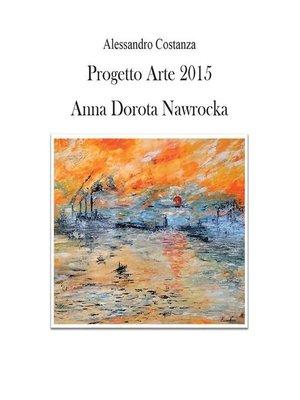 cover image of Progetto Arte 2015--Anna Dorota Nawrocka