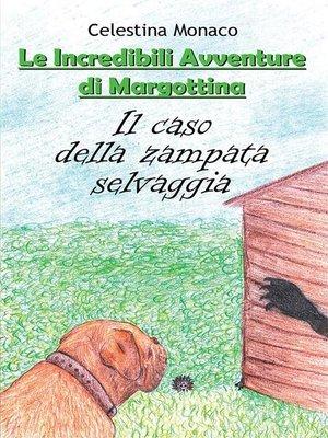 cover image of Il caso della zampata selvaggia. Le incredibili avventure di Margottina
