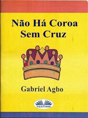 cover image of Não Há Coroa Sem Cruz