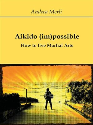 cover image of Aikido (im)possible--How to live Martial Arts