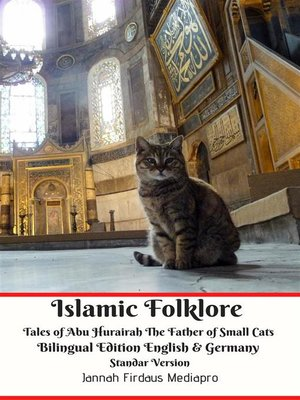 cover image of Islamic Folklore Tales of Abu Hurairah the Father of Small Cats Bilingual Edition English and Germany Standar Version