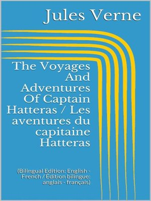cover image of The Voyages and Adventures of Captain Hatteras / Les aventures du capitaine Hatteras