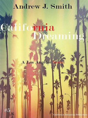 cover image of Interviews, Sex and Responsability (#5 of California Dreaming) a Los Angeles Series