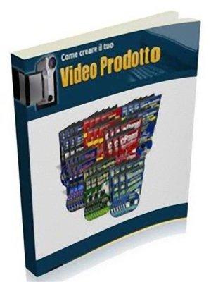 cover image of Come Creare il tuo Video Prodotto