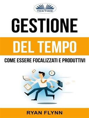cover image of Gestione Del Tempo--Come Essere Focalizzati E Produttivi