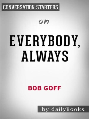 cover image of Everybody, Always--Becoming Love in a World Full of Setbacks and Difficult People by Bob Goff | Conversation Starters