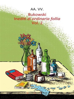 cover image of Bukowski. Inediti di ordinaria follia--Volume 2