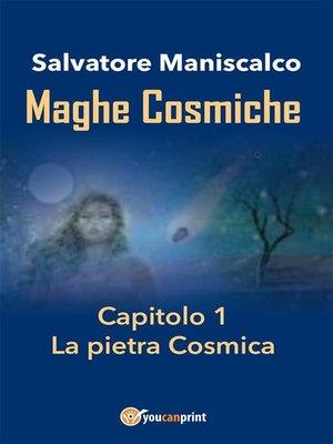cover image of Maghe Cosmiche. Capitolo 1--La pietra Cosmica