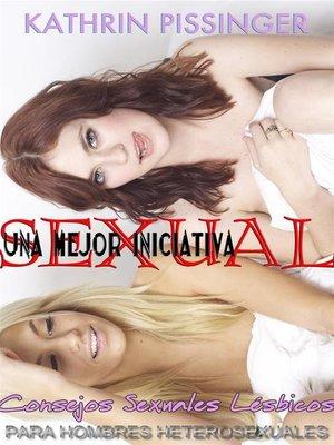 cover image of Una Mejor Iniciativa Sexual--Consejos Sexuales Lésbicos Para Hombres Heterosexuales