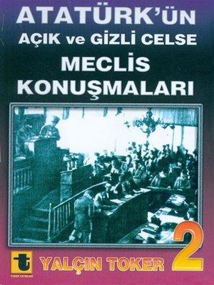 cover image of Atatürk'ün Açık ve Gizli Celse Meclis Konuşmaları 2