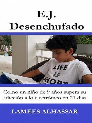 cover image of E.j. Desenchufado--Cómo Un Niño De 9 Años Supera Su Adicción a Las Actividades Electrónicas