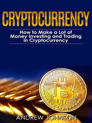 cover image of Cryptocurrency--How to Make a Lot of Money Investing and Trading in Cryptocurrency
