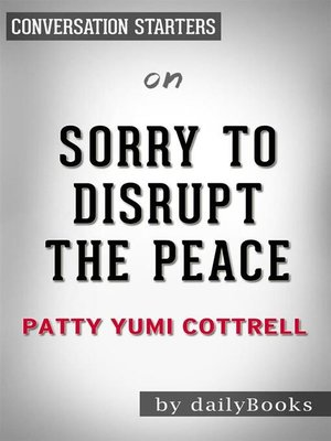 cover image of Sorry to Disrupt the Peace--by Patty Yumi Cottrell​​​​​​​