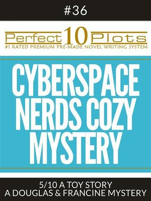 """cover image of Perfect 10 Cyberspace Nerds Cozy Mystery Plots #36-5 """"A TOY STORY – a DOUGLAS & FRANCINE MYSTERY"""""""
