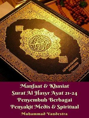 cover image of Manfaat & Khasiat Surat Al-Hasyr Ayat 21-24 Penyembuh Berbagai Penyakit Medis & Spiritual