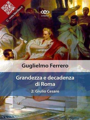 cover image of Grandezza e decadenza di Roma. 2--Giulio Cesare