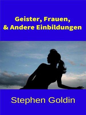 cover image of Geister, Frauen, & Andere Einbildungen