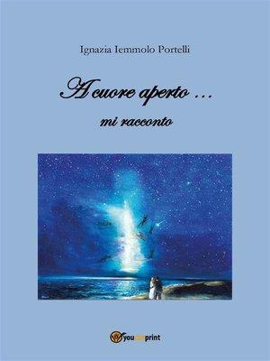 cover image of A cuore aperto... mi racconto
